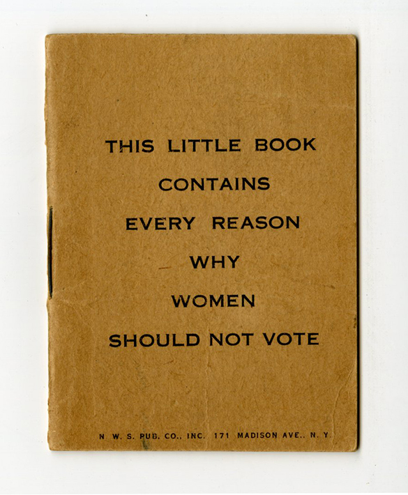 VCU M 9 Box 48 This Little Book Contains Every Reason Why Women Should Not Vote cover rsz.jpg