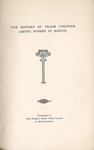 The History of Trade Unionism among Women in Boston.